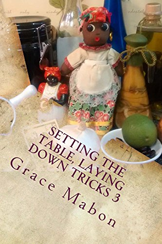 Setting The Table, Laying Down Tricks: Volume 3: Hoodoo Recipes for Money, Wisdom, and Success (Conjure Cookbooks from the Carolinas) by Grace Mabon