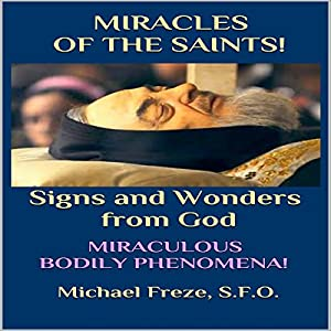 Miracles of the Saints! Signs and Wonders from God Audiobook