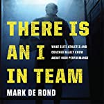 There Is an I in Team: What Elite Athletes and Coaches Really Know About High Performance | Mark de Rond