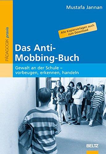 Das Anti-Mobbing-Buch: Gewalt an der Schule - vorbeugen, erkennen, handeln (Beltz Praxis)