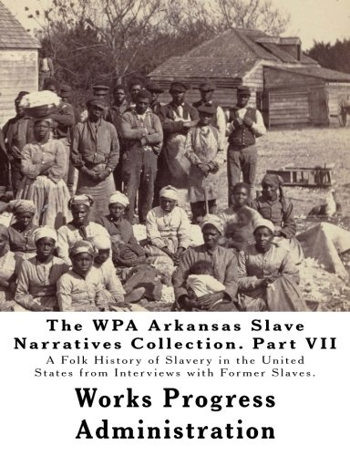 Books : The WPA Arkansas Slave Narratives Collection. Part VII: A Folk History of Slavery in the United States from Interviews with Former Slaves. (Volume 2)