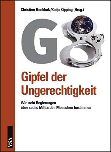 G8: Gipfel der Ungerechtigkeit: Wie acht Regierungen über sechs Milliarden Menschen bestimmen