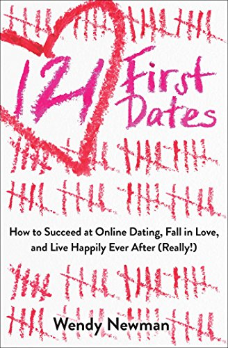 121 First Dates: How to Succeed at Online Dating, Fall in Love, and Live Happily Ever After (Really!) (Online Dating Guide)