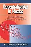 Decentralization in Mexico, Victoria E. Rodriguez, 0813327792