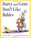 img - for Darcy and Gran Don't Like Babies book / textbook / text book
