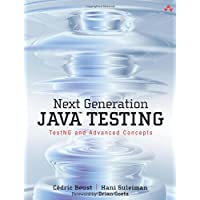 Next Generation Java Testing: TestNG and Advanced Concepts