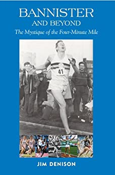 Bannister and Beyond: The Mystique of the Four-Minute Mile by [Denison, Jim]