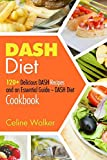 DASH Diet: 120+ Delicious DASH Recipes and an
