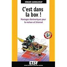 C'est dans la box : montages électroniques pour la maison (Electronique et informatique) (French Edition)