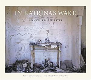 In Katrina's Wake: Portraits of Loss from an Unnatural Disaster by Susan Zakin (Author), Bill McKibben (Author), Chris Jordan (Photographer)