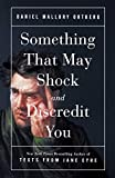 Books : Something That May Shock and Discredit You