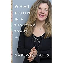What I Found in a Thousand Towns: A Traveling Musician's Guide to Rebuilding America's Communities—One Coffee Shop, Dog Run, and Open-Mike Night at a Time