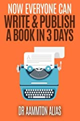Now Everyone Can Write & Publish A Book In 3 Days (Be The 1 Percent) (Volume 5) Paperback