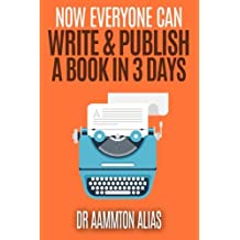 Now Everyone Can Write & Publish A Book In 3 Days (Be The 1 Percent) (Volume 5)