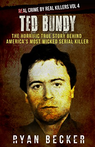 Ted bundy the horrific true story behind americas most wicked ted bundy the horrific true story behind americas most wicked serial killer real crime fandeluxe Images