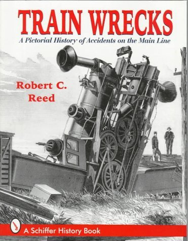 By Robert C. Reed Train Wrecks A Pictorial History of Accidents on the Main Line (1st First Edition) [Paperback]
