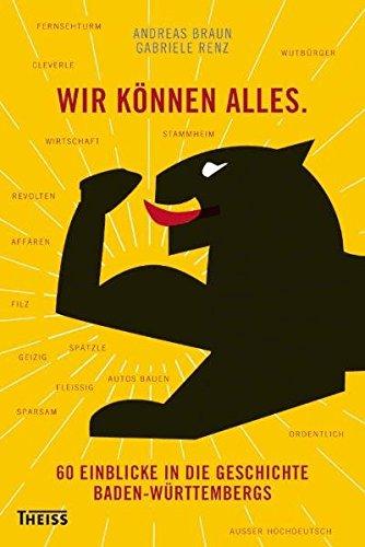 Wir können alles: 60 Einblicke in die Geschichte Baden-Württembergs