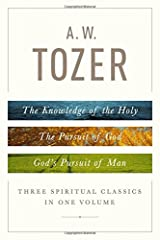 A. W. Tozer: Three Spiritual Classics in One Volume: The Knowledge of the Holy, The Pursuit of God, and God's Pursuit of Man Hardcover