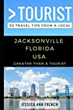 Greater Than a Tourist – Jacksonville Florida USA: 50 Travel Tips from a Local