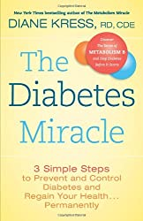 The Diabetes Miracle: 3 Simple Steps to Prevent and Control Diabetes and Regain Your Health . . . Permanently
