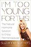 img - for I'm Too Young for This!: The Natural Hormone Solution to Enjoy Perimenopause book / textbook / text book