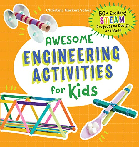Awesome Engineering Activities for Kids: 50+ Exciting STEAM Projects to Design and -