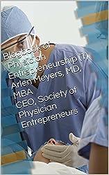 Blogbook of Physician Entrepreneurship (1) Arlen Meyers, MD, MBA CEO, Society of Physician Entrepreneurs