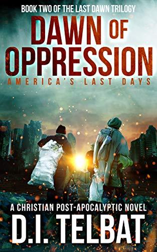 DAWN of OPPRESSION: America's Last Days (Last Dawn Trilogy Book 2) by [Telbat, D.I.]