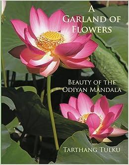 A Garland of Flowers: Beauty of the Odiyan Mandala by Tarthang Tulku (2008-08-18)