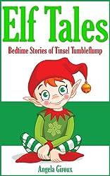 Elf Tales: Bedtime Stories of Tinsel Tumbleflump (Kids Christmas Books)