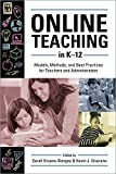 Online Teaching in K-12: Models, Methods, and Best Practices for Teachers and Administrators