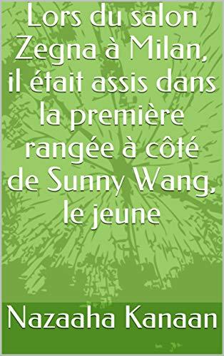 Premier Cotes - Lors du salon Zegna à Milan, il était assis dans la première rangée à côté de Sunny Wang, le jeune  (French Edition)