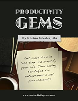 Productivity Gems: Get more done in less time and simplify your life - Time-saving strategies for entrepreneurs and professionals by [Inkster, Karina]