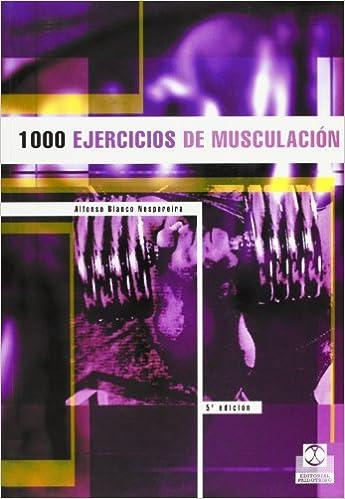 1000 Ejercicios de Musculacion (Spanish Edition): Alfonso Blanco Nespereira: 9788486475802: Amazon.com: Books