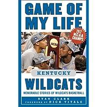 Game of My Life Kentucky Wildcats: Memorable Stories of Wildcats Basketball