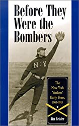Before They Were the Bombers: The New York Yankees' Early Years, 1903-1919