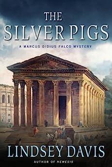 The Silver Pigs: A Marcus Didius Falco Mystery (Marcus Didius Falco Mysteries Book 1) by [Davis, Lindsey]