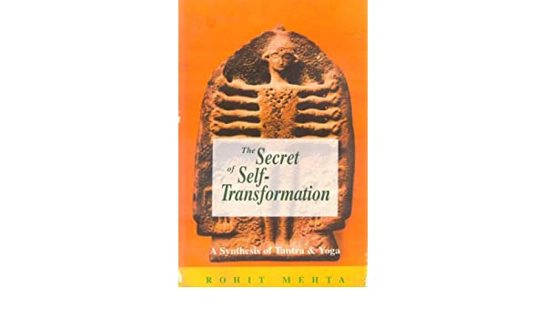 Secret Of Self Transformation A Synthesis Of Tantra And Yoga
