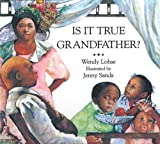 Front cover for the book Is It True Grandfather? by Wendy Lohse