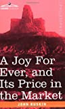 A Joy for Ever, and Its Price in the Mar, John Ruskin, 159605221X