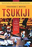 Tsukiji: The Fish Market at the Center of the World (Volume 11)