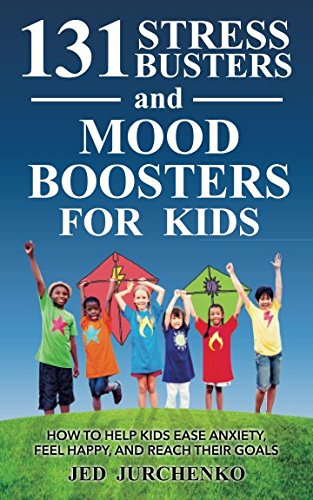 131 Stress Busters And Mood Boosters For Kids How To Help