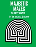 Majestic Mazes: 50 Easy Mazes, Michael Stachiw, 1495225631