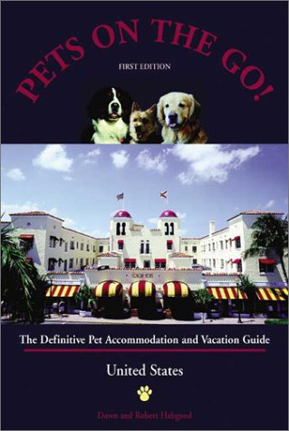 Pets on the Go: The Definitive Pet Accommodation and Vacation Guide (ON THE ROAD AGAIN WITH MAN'S BEST FRIEND) ebook
