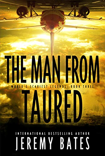 The Man From Taured: A breakneck mystery-thriller (World's Scariest Legends Book 3) (World Bate)