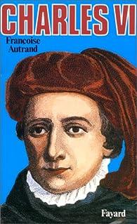 Charles VI par Françoise Autrand