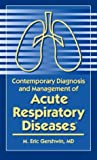 Contemporary Diagnosis and Management of Acute Respiratory Diseases, Gershwin, M. Eric, 1931981116