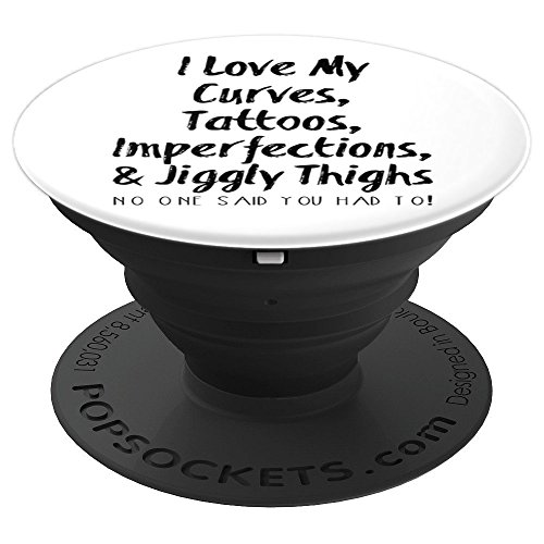 I Love My Curves Tattoos Imperfections Jiggly Thighs - PopSockets Grip and Stand for Phones and Tablets