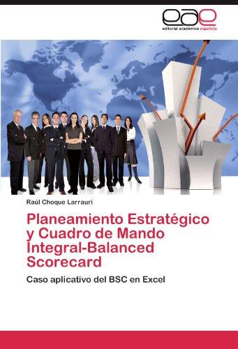 Planeamiento Estratgico y Cuadro de Mando Integral-Balanced Scorecard: Caso aplicativo del BSC en Excel (Spanish Edition)