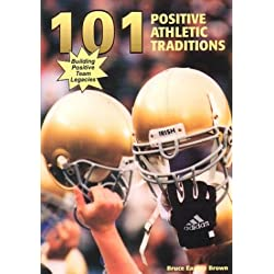 101 Positive Athletic Traditions: Building Positive Team Legacies